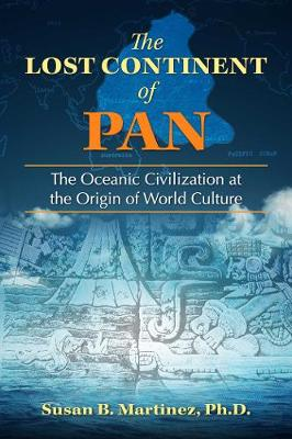 The Lost Continent of Pan: The Oceanic Civilization at the Origin of World Culture (Paperback)