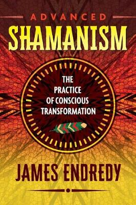 Advanced Shamanism: The Practice of Conscious Transformation (Paperback)