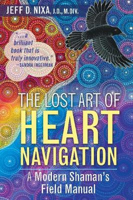 The Lost Art of Heart Navigation: A Modern Shaman's Field Manual (Paperback)