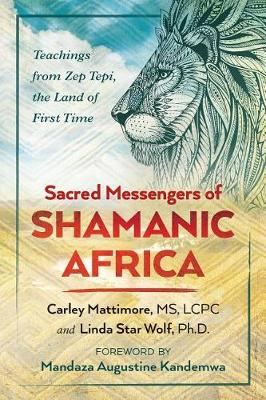 Sacred Messengers of Shamanic Africa: Teachings from Zep Tepi, the Land of First Time (Paperback)