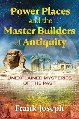 Power Places and the Master Builders of Antiquity: Unexplained Mysteries of the Past (Paperback)