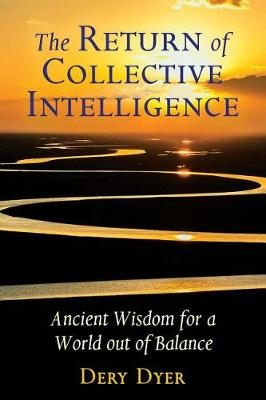 The Return of Collective Intelligence: Ancient Wisdom for a World out of Balance (Paperback)