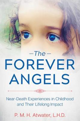The Forever Angels: Near-Death Experiences in Childhood and Their Lifelong Impact (Paperback)