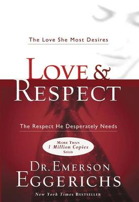 Love and Respect: The Love She Most Desires; The Respect He Desperately Needs (Paperback)