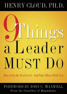 9 Things a Leader Must Do: How to Go to the Next Level--And Take Others With You (Hardback)
