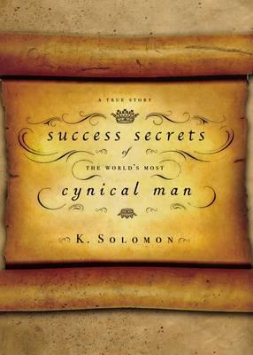 Success Secrets of the World's Most Cynical Man: A True Story (Hardback)