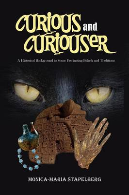 Curious and Curiouser! A Historical Background to Some Fascinating Beliefs and Traditions (Paperback)