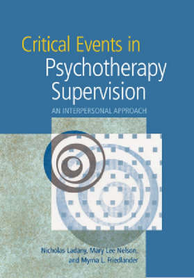 Critical Events in Psychotherapy Supervision: An Interpersonal Approach (Hardback)