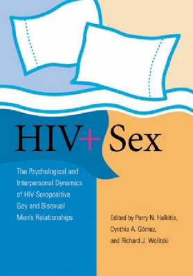 HIV and Sex: The Psychosocial and Interpersonal Dynamics of HIV-seropositive Gay and Bisexual Men's Relationships (Hardback)