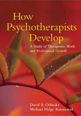 How Psychotherapists Develop: A Study of Therapeutic Work and Professional Growth (Hardback)