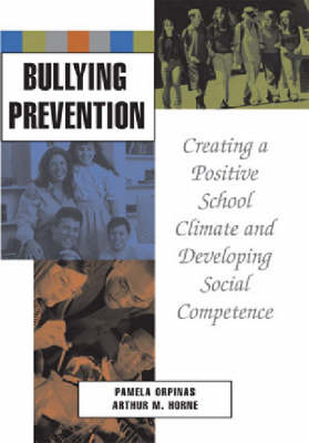Bullying Prevention: Creating a Positive School Climate and Developing Social Competence (Hardback)