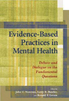 Evidence-Based Practices in Mental Health: Debate and Dialogue on the Fundamental Questions (Paperback)