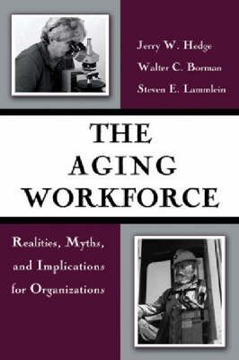The Aging Workforce: Realities, Myths, and Implications for Organizations (Hardback)