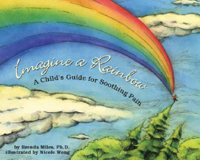 Imagine a Rainbow: A Child's Guide for Soothing Pain (Hardback)
