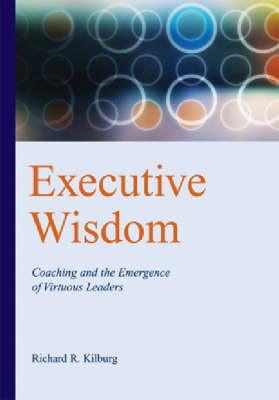 Executive Wisdom: Coaching and the Emergence of Virtuous Leaders (Hardback)
