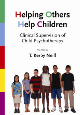 Helping Others Help Children: Clinical Supervision of Child Psychotherapy (Hardback)