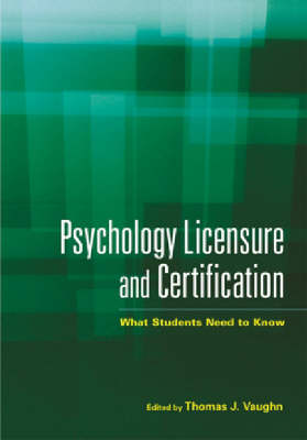 Psychology Licensure and Certification: What Students Need to Know (Paperback)