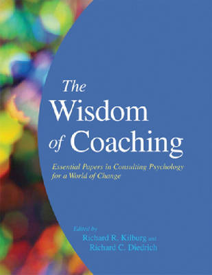 The Wisdom of Coaching: Essential Papers in Consulting Psychology for a World of Change (Hardback)