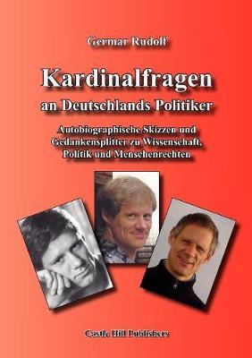 Kardinalfragen an Deutschlands Politiker: Autobiographische Skizzen und Gedankensplitter zu Wissenschaft, Politik und Menschenrechten (Paperback)