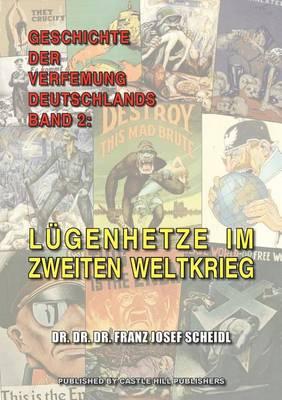 Geschichte Der Verfemung Deutschlands, Band 2: L genhetze Im Zweiten Weltkrieg (Paperback)