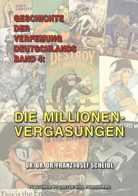 Geschichte Der Verfemung Deutschlands, Band 4: Die Millionenvergasungen (Paperback)