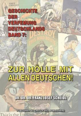 Geschichte Der Verfemung Deutschlands, Band 7: Zur H lle Mit Allen Deutschen! (Paperback)