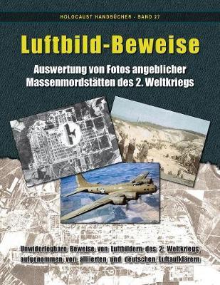 Luftbild-Beweise: Auswertung Von Fotos Angeblicher Massenmordst tten Des 2. Weltkriegs - Holocaust Handbucher 27 (Paperback)