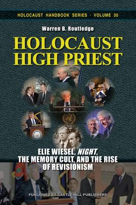 """Holocaust High Priest: Elie Wiesel, """"Night,"""" the Memory Cult, and the Rise of Revisionism (Paperback)"""