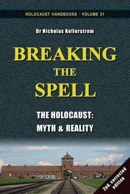 Breaking the Spell: The Holocaust: Myth & Reality - Holocaust Handboooks 31 (Paperback)