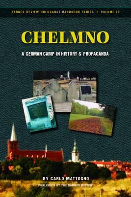 Chelmno: A German Camp in History and Propaganda - Holocaust Handbook S. 23 (Paperback)