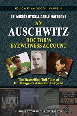 An Auschwitz Doctor's Eyewitness Account: The Tall Tales of Dr. Mengele's Assistant Analyzed - Holocaust Handbooks 37 (Paperback)