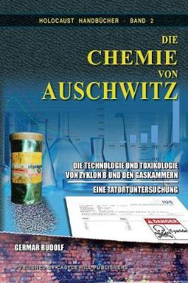 Die Chemie Von Auschwitz: Die Technologie Und Toxikologie Von Zyklon B Und Den Gaskammern - Eine Tatortuntersuchung - Holocaust Handbucher 2 (Paperback)