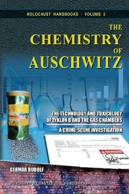 The Chemistry of Auschwitz: The Technology and Toxicology of Zyklon B and the Gas Chambers - A Crime-Scene Investigation - Holocaust Handbooks 2 (Paperback)