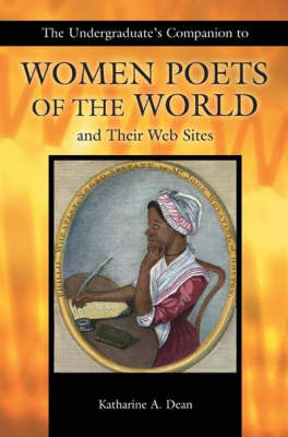 The Undergraduate's Companion to Women Poets of the World and Their Web Sites (Paperback)