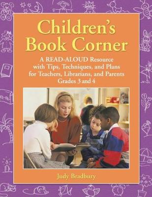 Children's Book Corner: A Read-Aloud Resource with Tips, Techniques, and Plans for Teachers, Librarians, and Parents Grades 3 and 4 (Paperback)