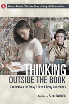 Thinking Outside the Book: Alternatives for Today's Teen Library Collections - Libraries Unlimited Professional Guides for Young Adult Librarians Series (Paperback)