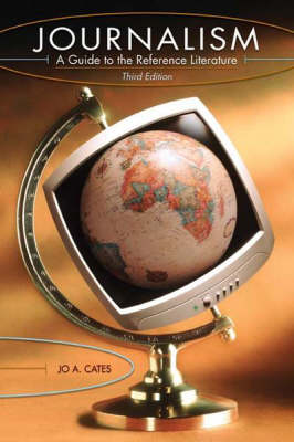 Journalism: A Guide to the Reference Literature, 3rd Edition - Reference Sources in the Humanities (Paperback)