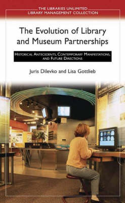 The Evolution of Library and Museum Partnerships: Historical Antecedents, Contemporary Manifestations, and Future Directions (Paperback)
