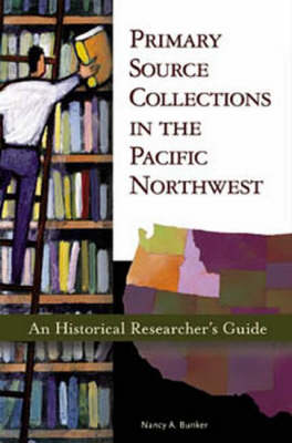 Primary Source Collections in the Pacific Northwest: An Historical Researcher's Guide (Paperback)