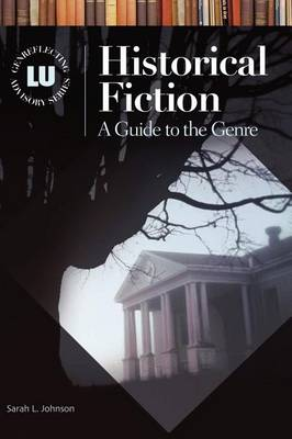 Historical Fiction: A Guide to the Genre - Genreflecting Advisory Series (Hardback)