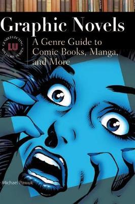 Graphic Novels: A Genre Guide to Comic Books, Manga, and More - Genreflecting Advisory Series (Hardback)