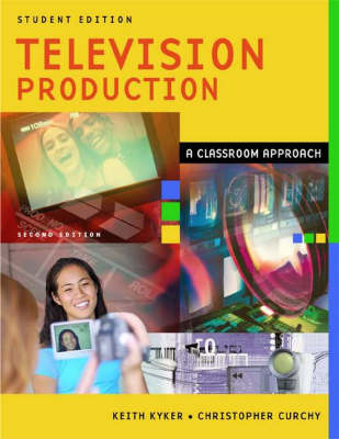 Television Production: A Classroom Approach, Student Edition, 2nd Edition (Paperback)