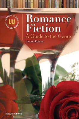 Romance Fiction: A Guide to the Genre, 2nd Edition - Genreflecting Advisory Series (Hardback)