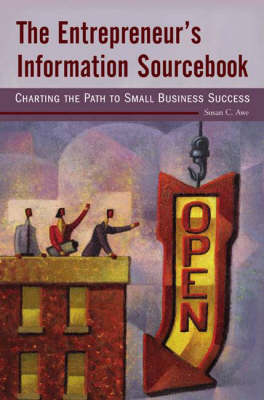 The Entrepreneur's Information Sourcebook: Charting the Path to Small Business Success (Paperback)