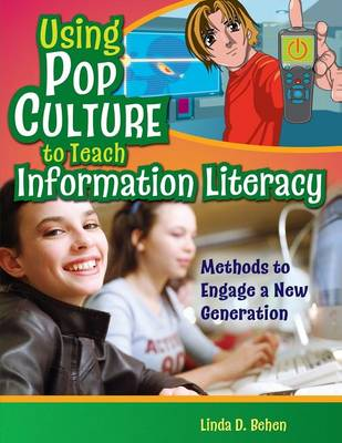 Using Pop Culture to Teach Information Literacy: Methods to Engage a New Generation (Paperback)