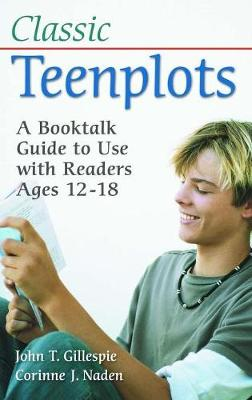 Classic Teenplots: A Booktalk Guide to Use with Readers Ages 12-18 (Hardback)
