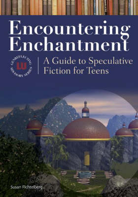 Encountering Enchantment: A Guide to Speculative Fiction for Teens - Genreflecting Advisory Series (Hardback)