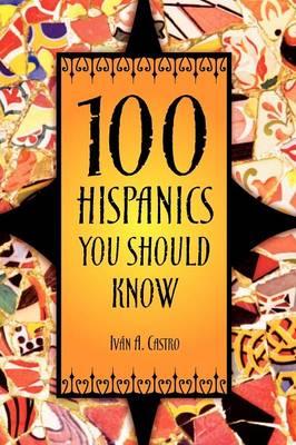 100 Hispanics You Should Know (Hardback)