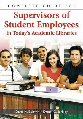 Complete Guide for Supervisors of Student Employees in Today's Academic Libraries (Paperback)