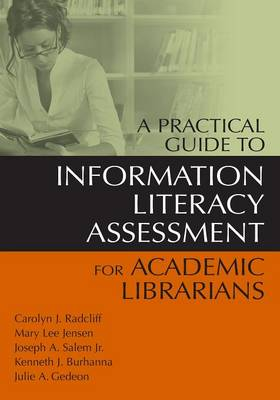 A Practical Guide to Information Literacy Assessment for Academic Librarians (Paperback)